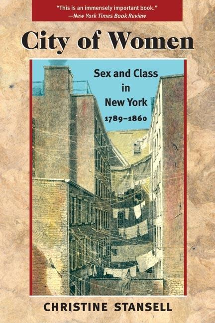 City of Women: Sex and Class in New York, 1789-1860. Christine Stansell.