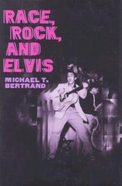 Race, Rock, and Elvis (Music in American Life) [SIGNED]. Michael T. Bertrand