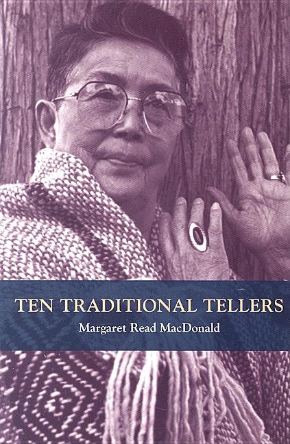 Ten Traditional Tellers. Margaret Read MacDonald