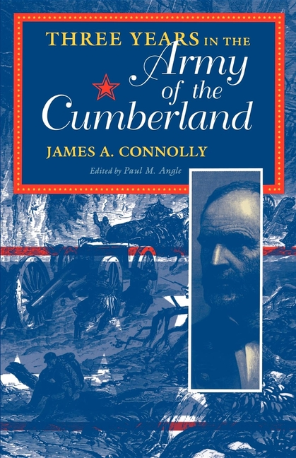 Three Years in the Army of the Cumberland: The Letters and Diary of Major James A. Connolly...