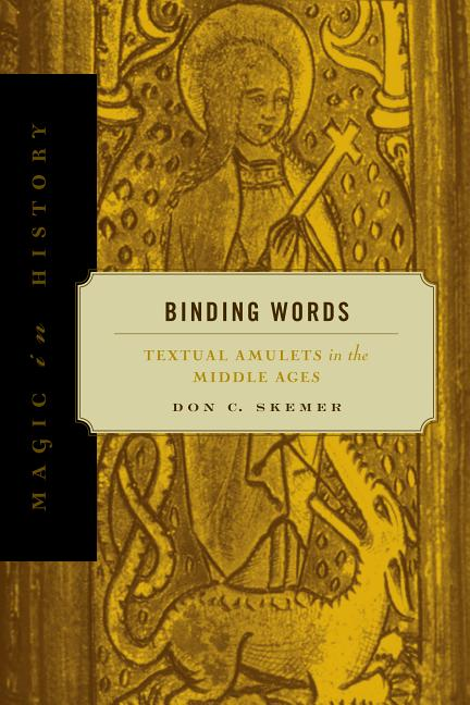 Binding Words: Textual Amulets in the Middle Ages (Magic in History). Don C. Skemer