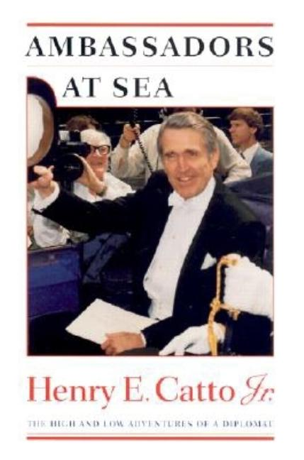 Ambassadors at Sea: The High and Low Adventures of a Diplomat [SIGNED]. henry e. catto