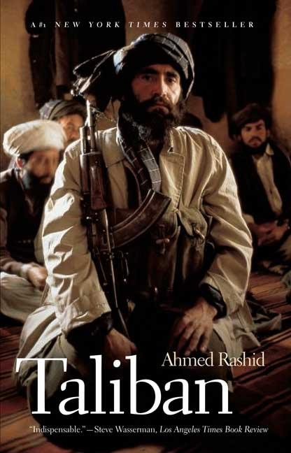 Taliban: Militant Islam, Oil and Fundamentalism in Central Asia. Ahmed Rashid