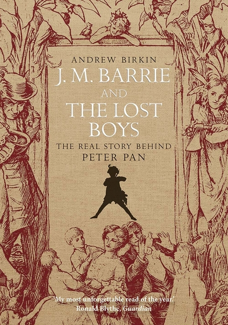 J. M. Barrie and the Lost Boys: The Real Story Behind Peter Pan. Andrew Birkin