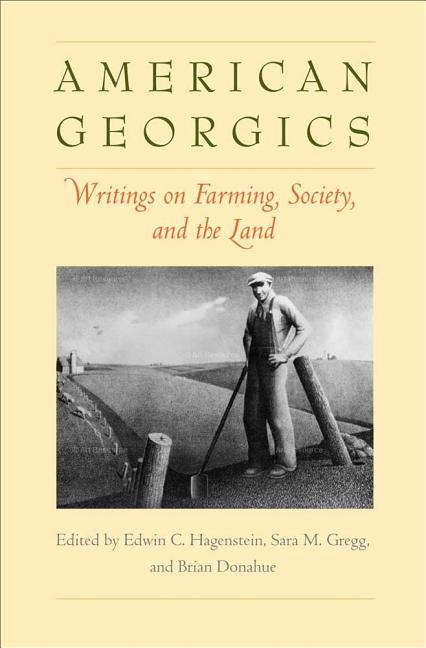 American Georgics: Writings on Farming, Culture, and the Land (Yale Agrarian Studies Series