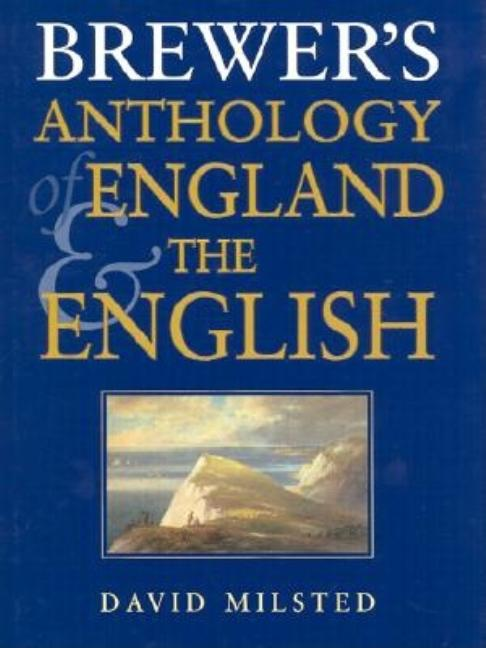 Brewer's Anthology of England & the English. David Milsted.