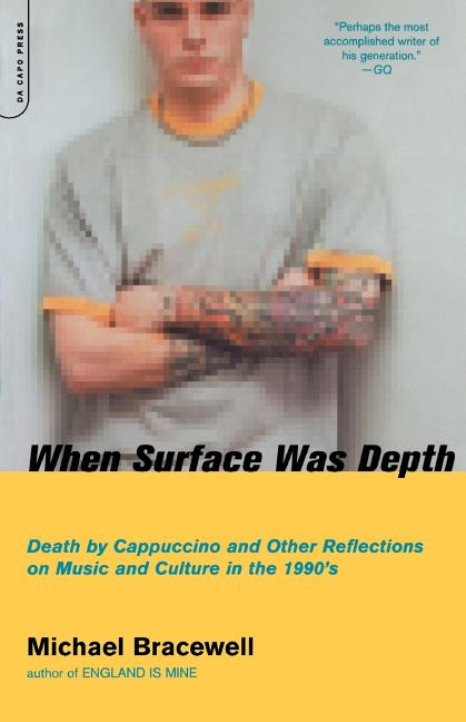 When Surface Was Depth: Death by Cappuccino and Other Reflections on Music and Culture in the...