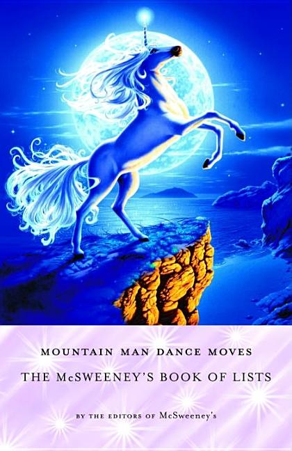 Mountain Man Dance Moves: The McSweeney's Book of Lists. McSweeney's.