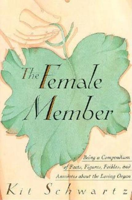The Female Member: Being a Compendium of Facts, Figures, Foibles and Anecdotes About the Loving...