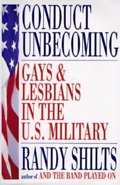 Conduct Unbecoming: Lesbians and Gays in the U.S. Military, Vietnam to the Persian Gulf. Randy...