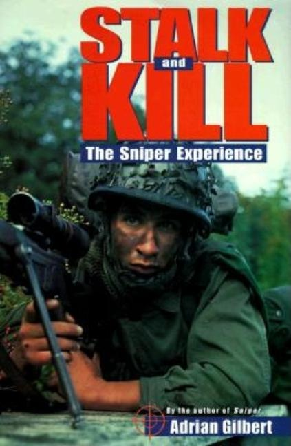 Stalk and Kill: The Sniper Experience. Adrian Gilbert