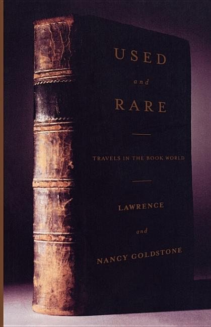Used And Rare: Travels in the Book World. Lawrence Goldstone