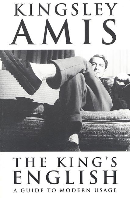 The King's English : A Guide to Modern Usage. Kingsley Amis
