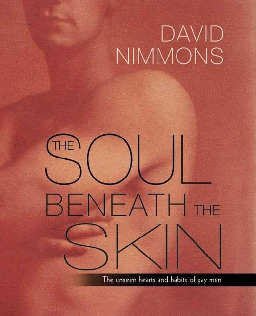 The Soul Beneath the Skin: The Unseen Hearts and Habits of Gay Men. David Nimmons