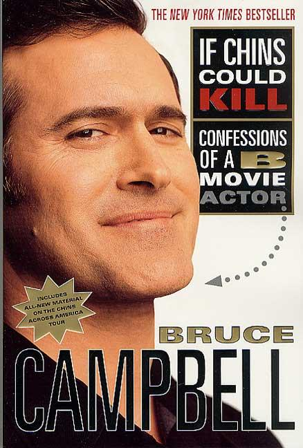 If Chins Could Kill: Confessions of a B Movie Actor. Bruce Campbell