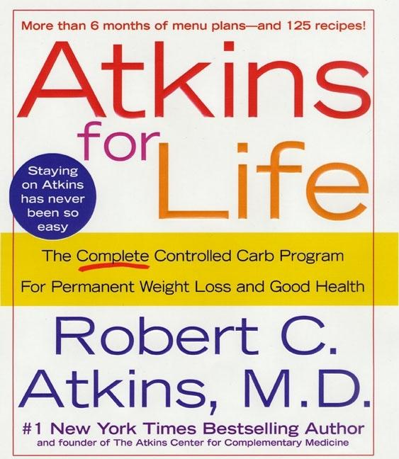 Atkins for Life: The Complete Controlled Carb Program for Permanent Weight Loss and Good Health....