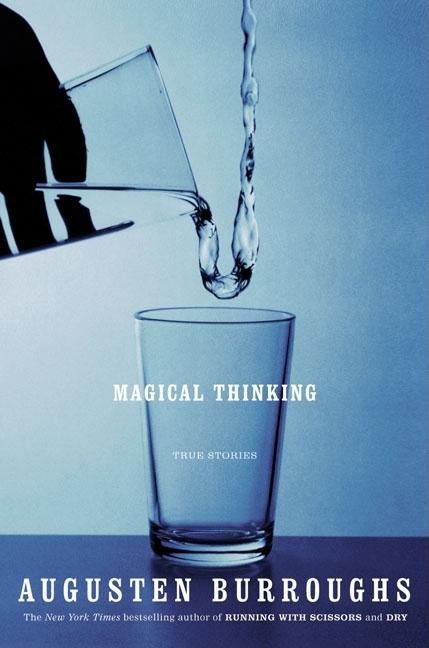 Magical Thinking: True Stories [SIGNED]. Augusten Burroughs