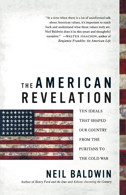 The American Revelation: Ten Ideals That Shaped Our Country from the Puritans to the Cold War....