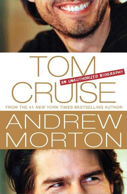 Tom Cruise: An Unauthorized Biography. Andrew Morton