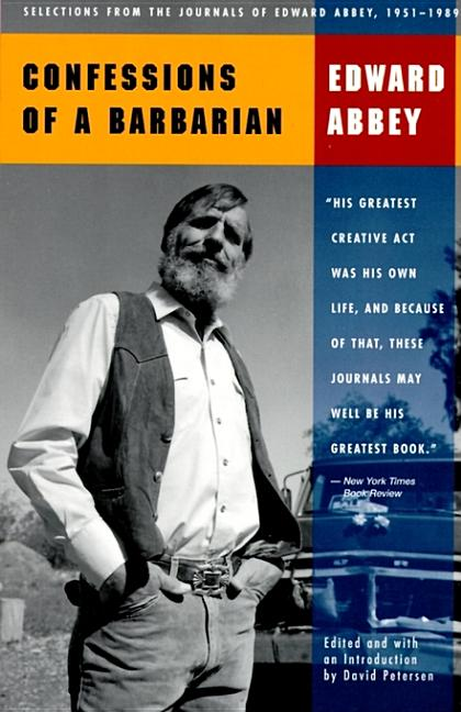 Confessions of a Barbarian: Selections from the Journals of Edward Abbey 1951-1989. Edward Abbey