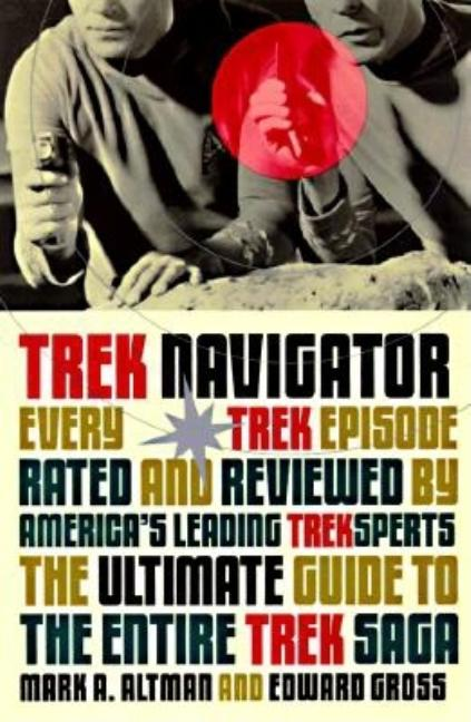 Trek Navigator: The Ultimate Guide to the Entire Trek Saga Tag: Every Trek Episode... (Black Bay...