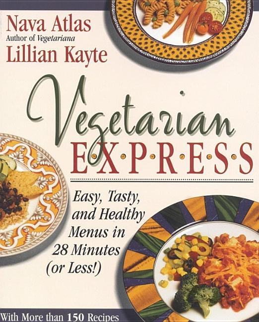 Vegetarian Express : Easy, Tasty, and Healthy Menus in 28 Minutes(or Less!). Nava Atlas, Lillian...