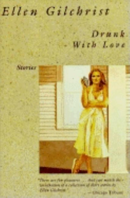 Drunk with Love: A Book of Stories. Ellen Gilchrist