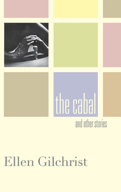 The Cabal and Other Stories. Ellen Gilchrist