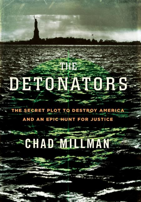 The Detonators: The Secret Plot to Destroy America and an Epic Hunt for Justice. Chad Millman.
