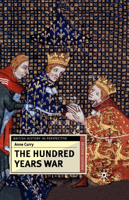 The Hundred Years War, Second Edition (British History in Perspective). Anne Curry