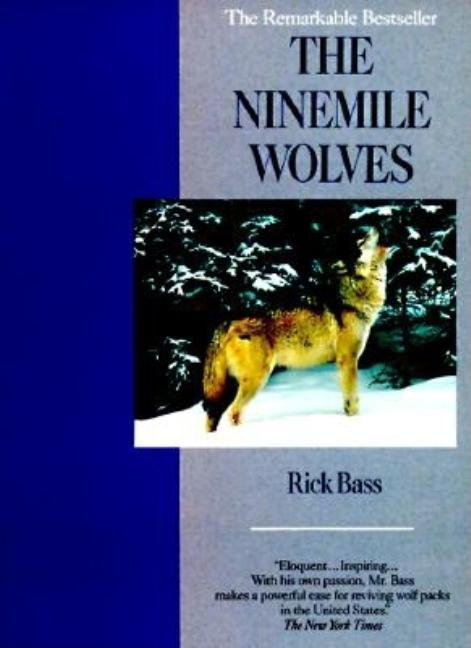 The Ninemile Wolves. Rick Bass