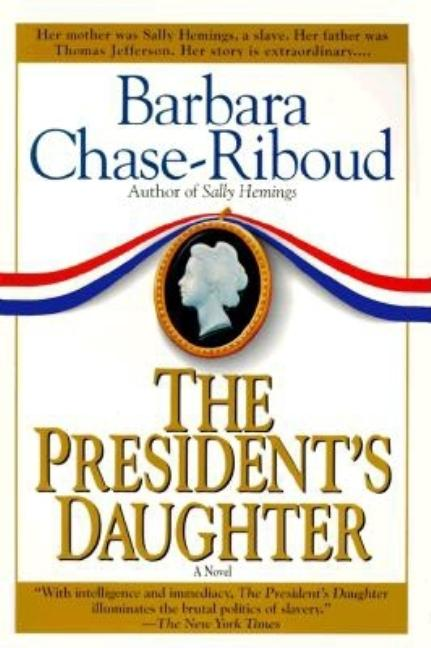 The President's Daughter. Barbara Chase-Riboud.