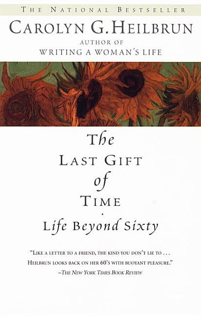 The Last Gift of Time: Life Beyond Sixty. Carolyn G. Heilbrun