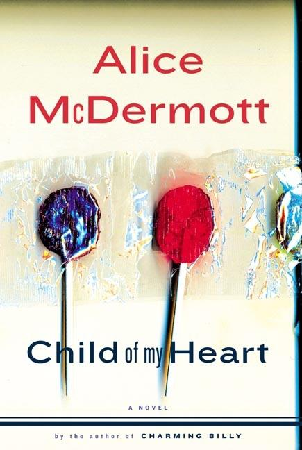 Child of My Heart. Alice McDermott