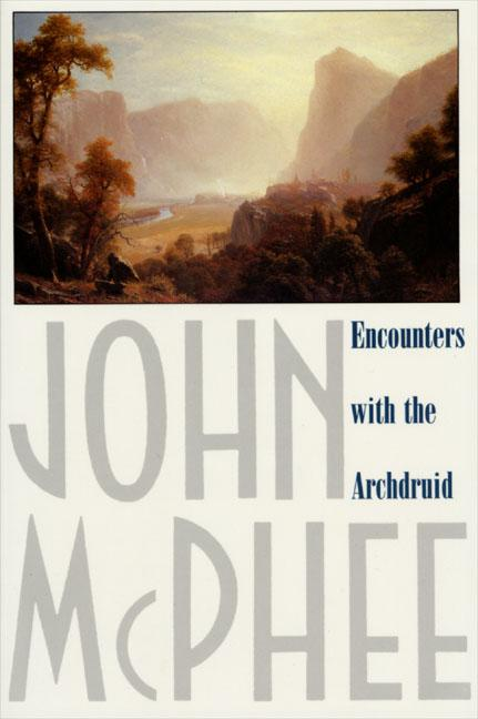 Encounters with the Archdruid: Narratives About a Conservationist and Three of His Natural...