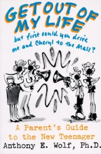 Get Out of My Life, but First Could You Drive Me and Cheryl to the Mall?: A Parent's Guide to the New Teenager. Anthony E. Wolf.