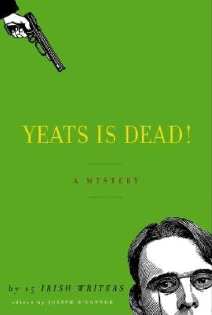 Yeats Is Dead! A Mystery by 15 Irish Writers