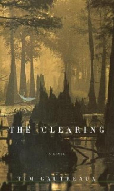 The Clearing. Tim Gautreaux