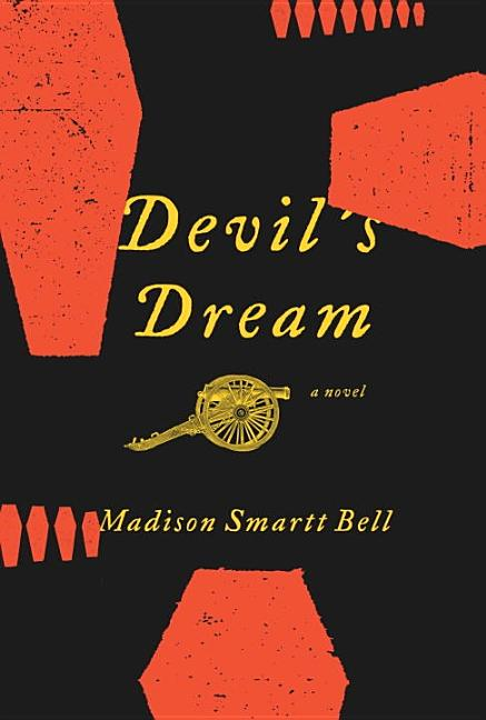 Devil's Dream: A Novel About Nathan Bedford Forrest. Madison Smartt Bell