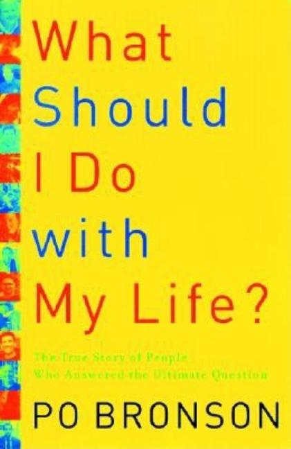What Should I Do With My Life: The True Story of People Who Answered the Ultimate Question. Po...