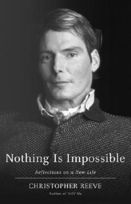 Nothing Is Impossible: Reflections on a New Life. Christopher Reeve.