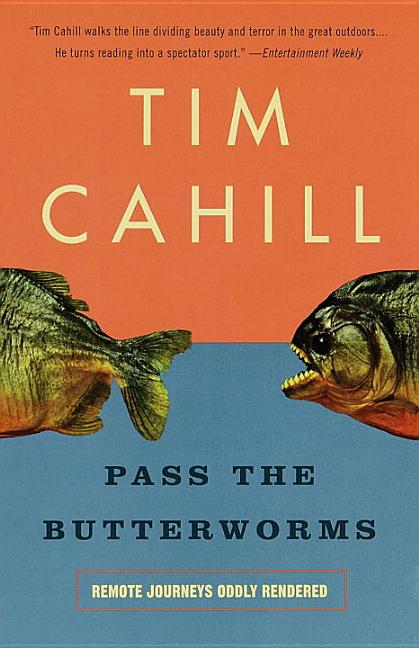 Pass the Butterworms: Remote Journeys Oddly Rendered. Tim Cahill
