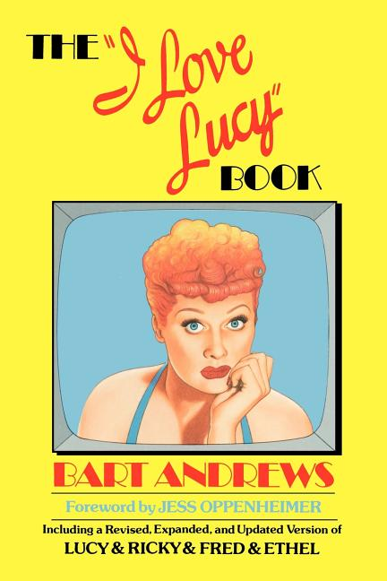 I Love Lucy Book. Bart Andrews