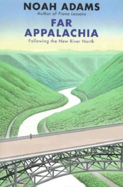 Far Appalachia: Following the New River North [SIGNED]. Noah Adams