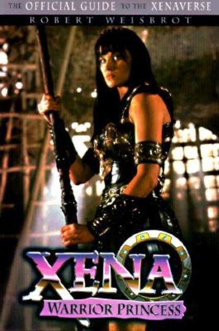 Xena: Warrior Princess Official Guide To the Xenaverse. Rob Weisbrot