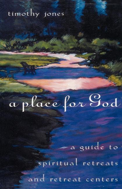 A Place for God: A Guide to Spiritual Retreats and Retreat Centers