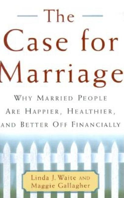 The Case for Marriage: Why Married People are Happier, Healthier, and Better off Financially....