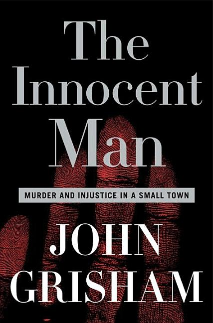The Innocent Man: Murder and Injustice in a Small Town. John Grisham.