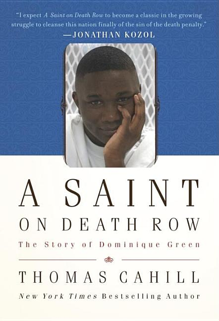 A Saint on Death Row: The Story of Dominique Green. Thomas Cahill