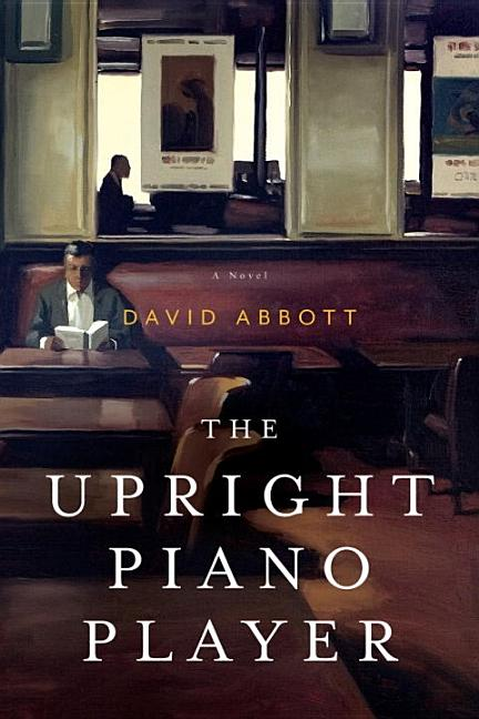 The Upright Piano Player: A Novel. David Abbott